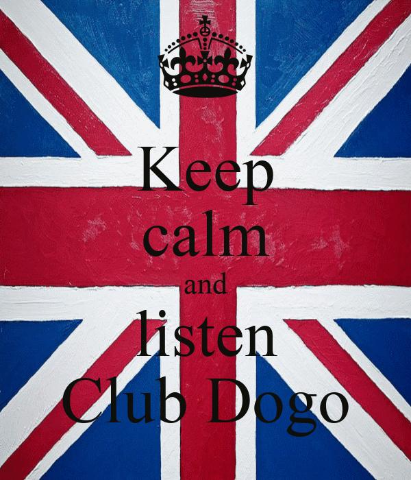 Keep calm and listen Club Dogo
