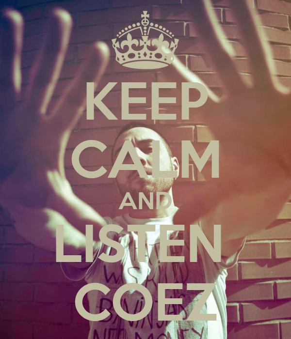 KEEP CALM AND LISTEN  COEZ