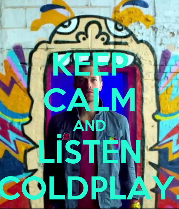 KEEP CALM AND LİSTEN COLDPLAY.