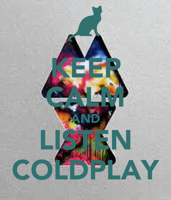 KEEP CALM AND LISTEN COLDPLAY