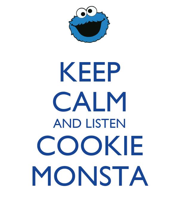 KEEP CALM AND LISTEN COOKIE MONSTA