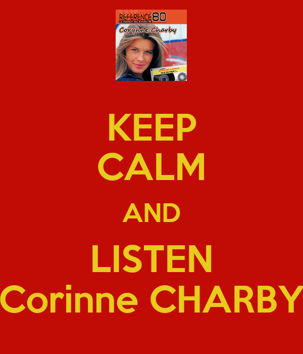 KEEP CALM AND LISTEN Corinne CHARBY