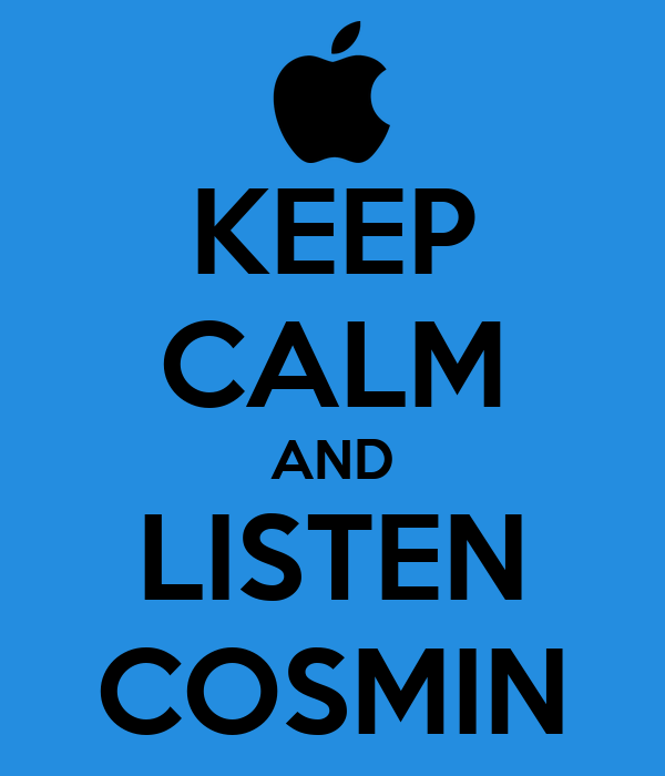 KEEP CALM AND LISTEN COSMIN