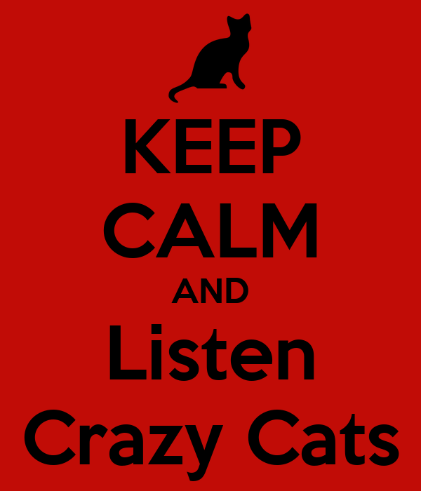 KEEP CALM AND Listen Crazy Cats