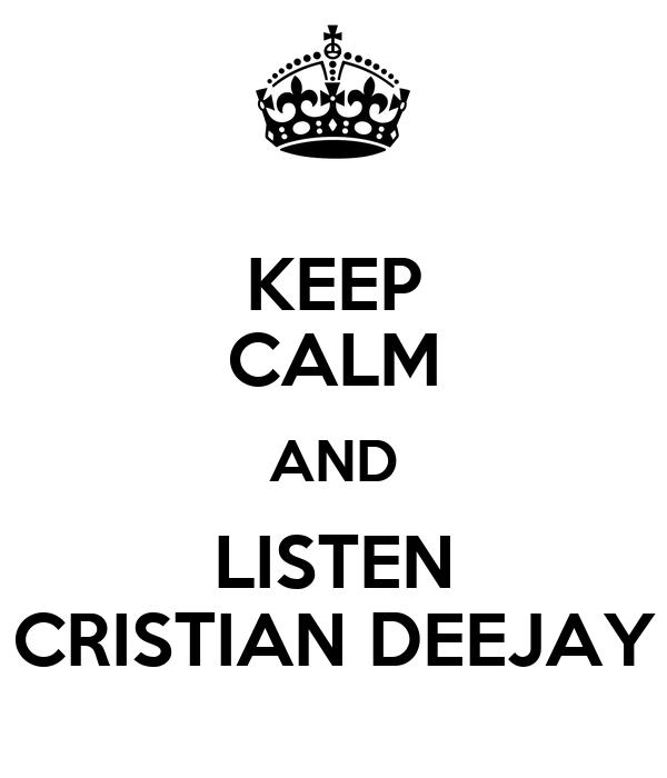 KEEP CALM AND LISTEN CRISTIAN DEEJAY