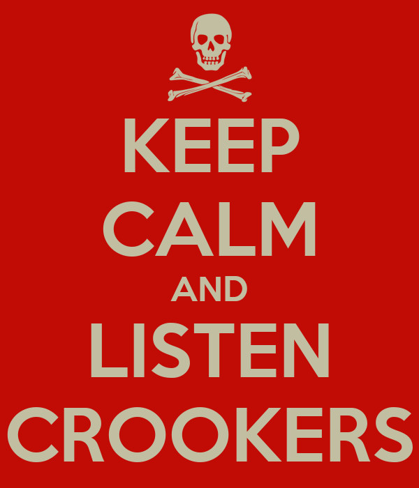 KEEP CALM AND LISTEN CROOKERS