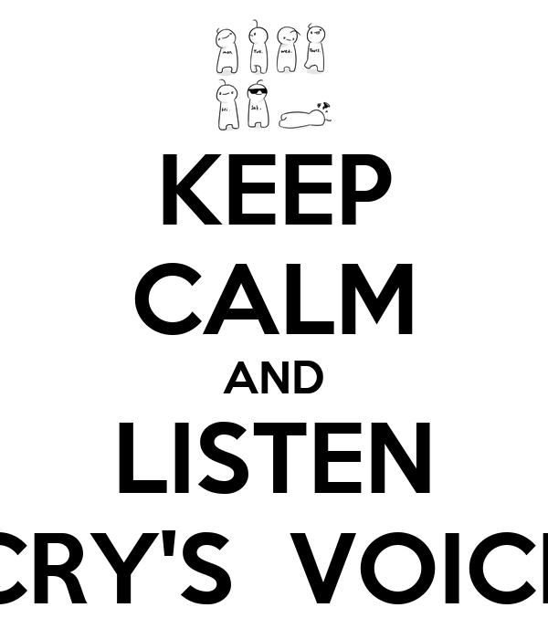 KEEP CALM AND LISTEN CRY'S  VOICE