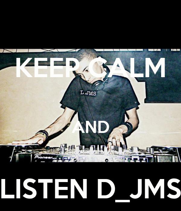 KEEP CALM  AND  LISTEN D_JMS