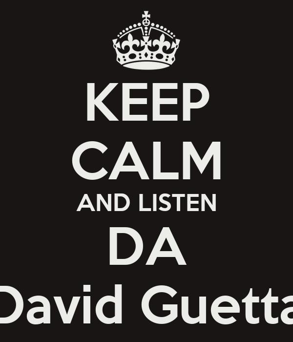 KEEP CALM AND LISTEN DA David Guetta