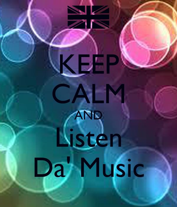 KEEP CALM AND Listen Da' Music