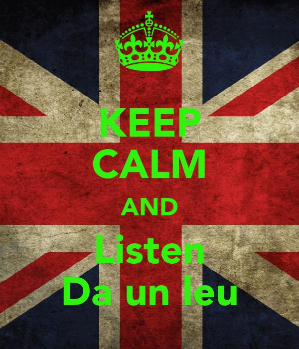 KEEP CALM AND Listen Da un leu