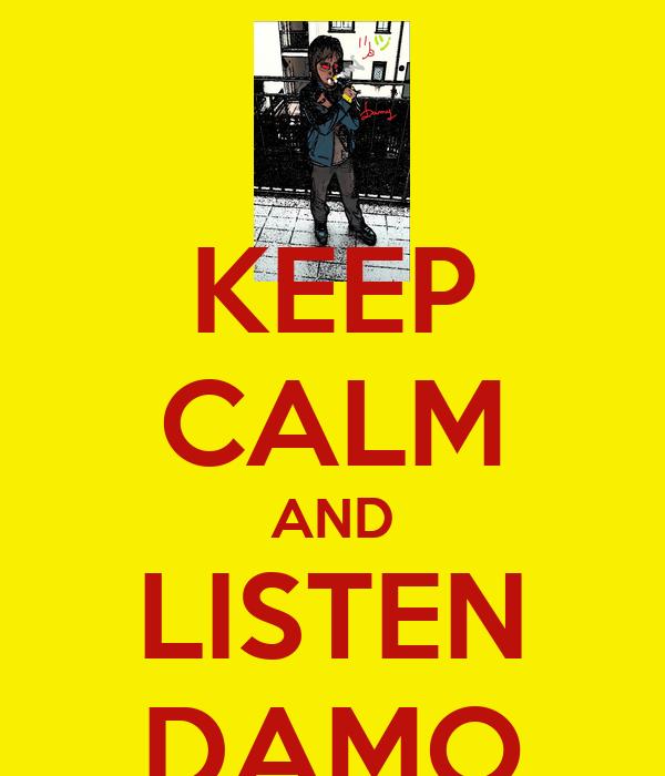 KEEP CALM AND LISTEN DAMO