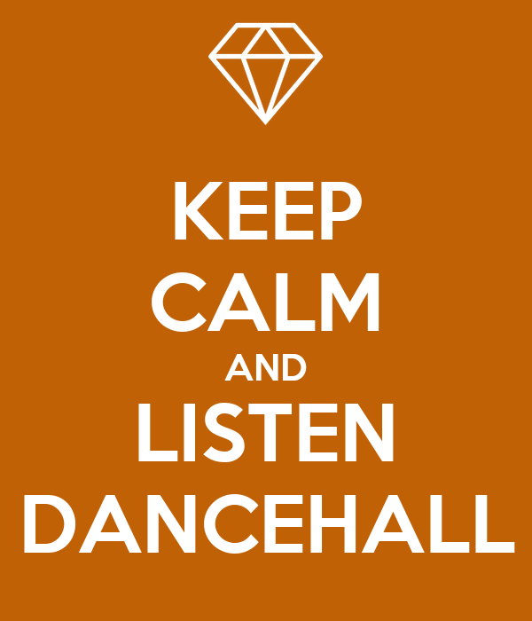 KEEP CALM AND LISTEN DANCEHALL