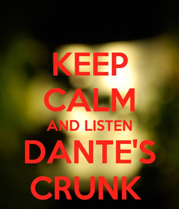 KEEP CALM AND LISTEN DANTE'S CRUNK