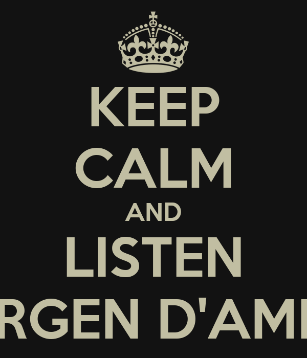 KEEP CALM AND LISTEN DARGEN D'AMICO
