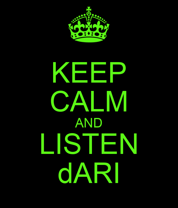 KEEP CALM AND LISTEN dARI