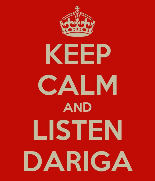 KEEP CALM AND LISTEN DARIGA