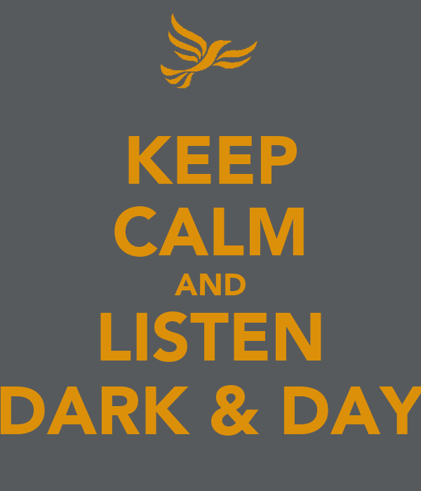 KEEP CALM AND LISTEN DARK & DAY