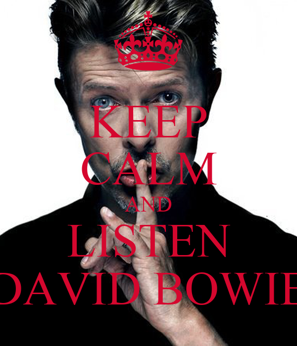 KEEP CALM AND LISTEN DAVID BOWIE