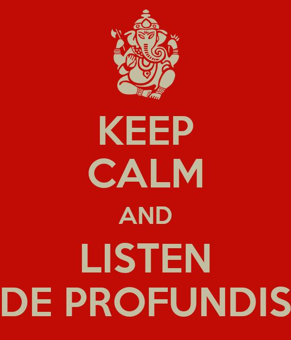 KEEP CALM AND LISTEN DE PROFUNDIS