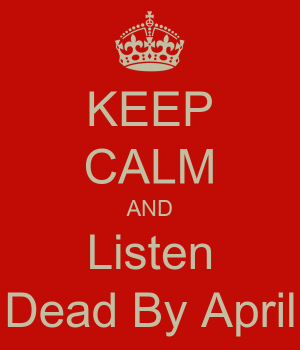 KEEP CALM AND Listen Dead By April