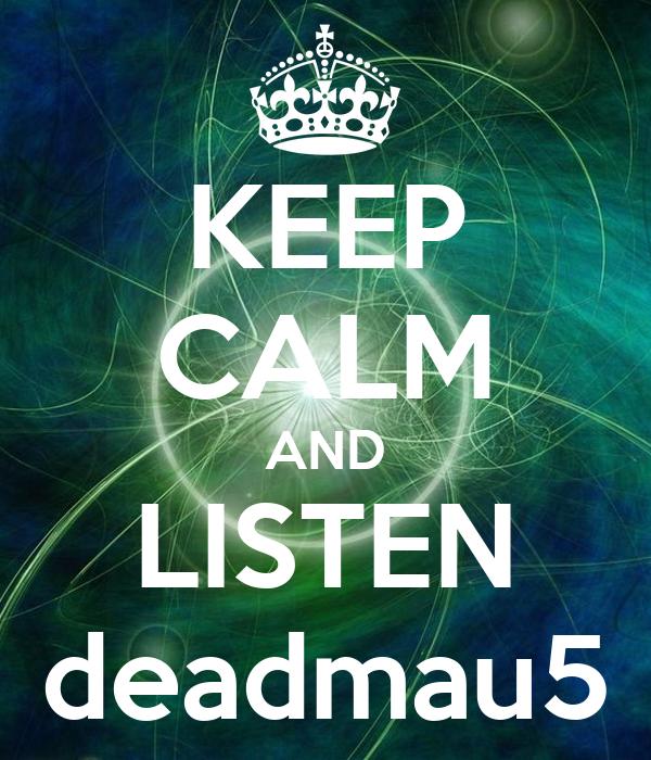 KEEP CALM AND LISTEN deadmau5