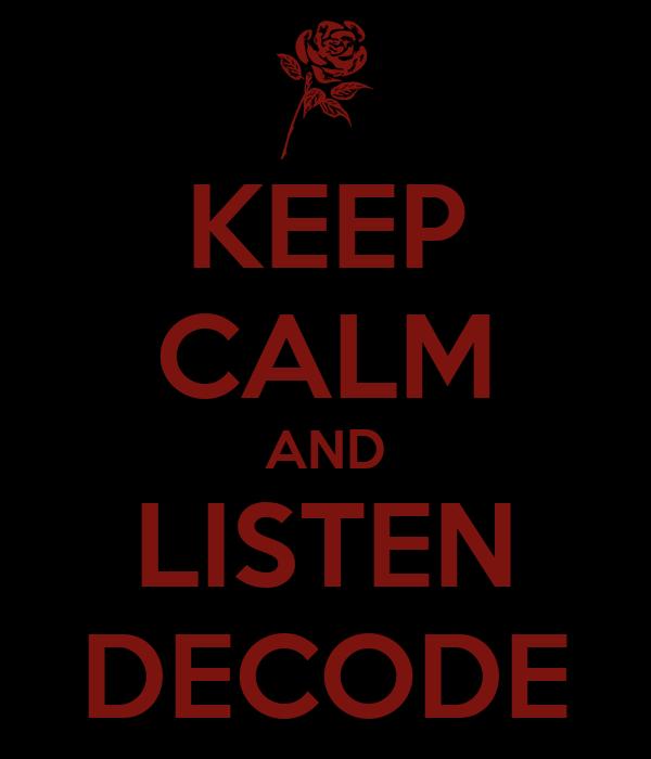 KEEP CALM AND LISTEN DECODE