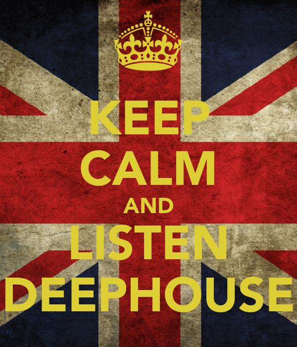KEEP CALM AND LISTEN DEEPHOUSE