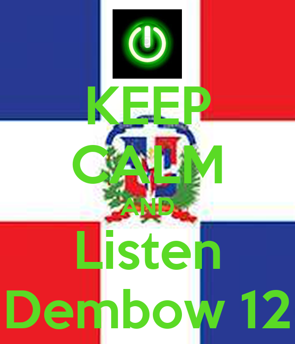 KEEP CALM AND Listen Dembow 12