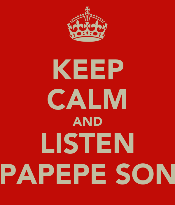 KEEP CALM AND LISTEN DEPAPEPE SONGS