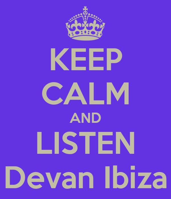 KEEP CALM AND LISTEN Devan Ibiza