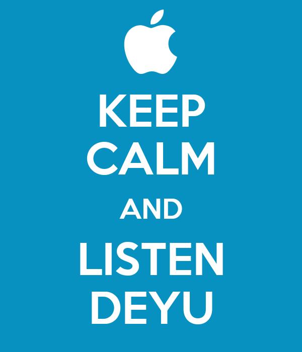 KEEP CALM AND LISTEN DEYU
