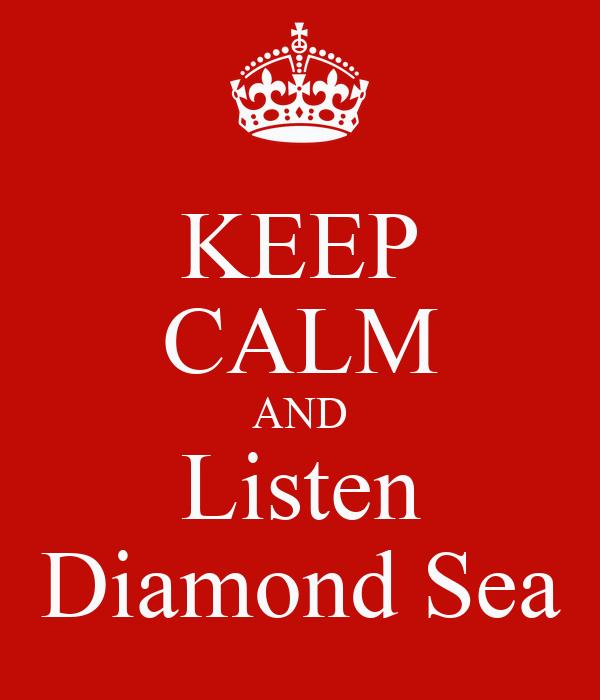 KEEP CALM AND Listen Diamond Sea