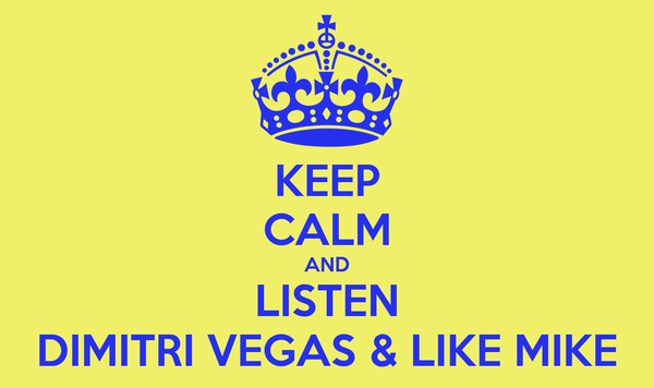 KEEP CALM AND LISTEN DIMITRI VEGAS & LIKE MIKE