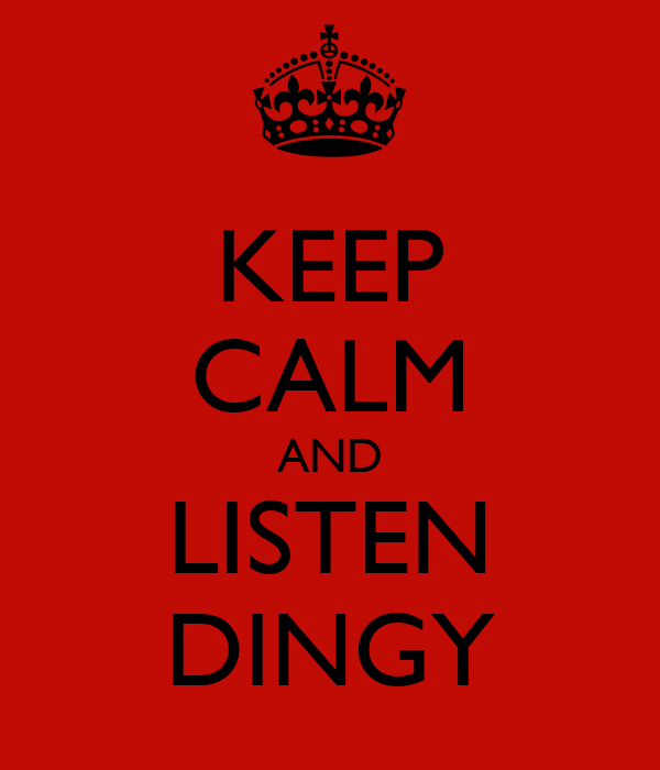KEEP CALM AND LISTEN DINGY