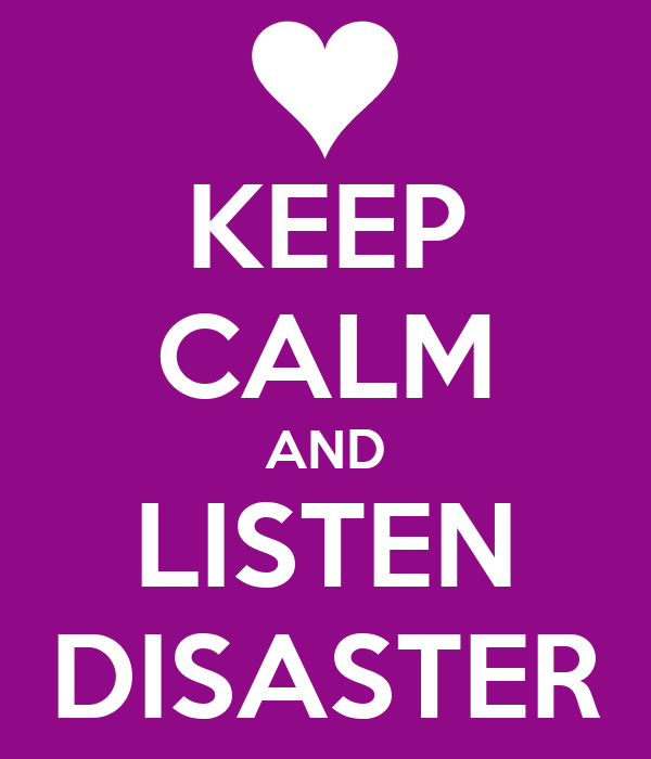 KEEP CALM AND LISTEN DISASTER
