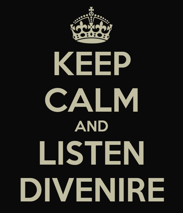 KEEP CALM AND LISTEN DIVENIRE