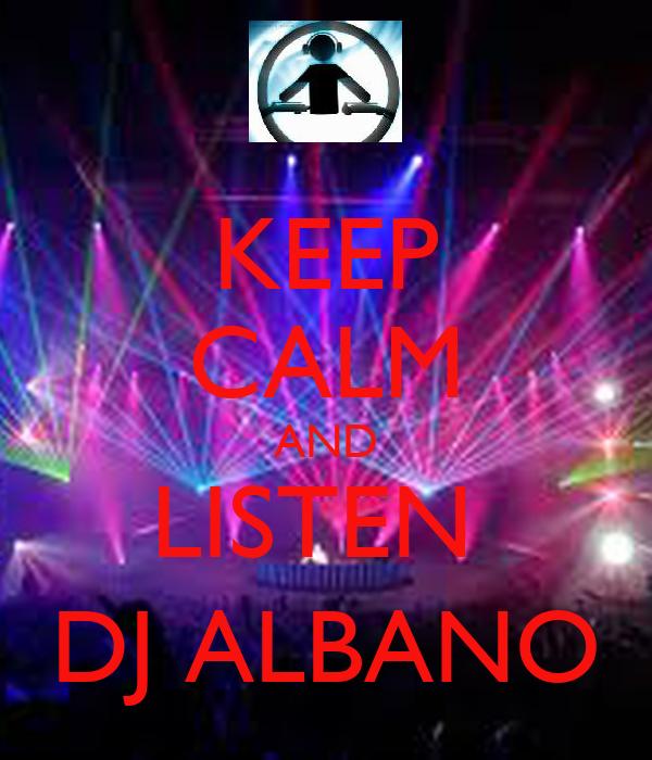 KEEP CALM AND LISTEN  DJ ALBANO