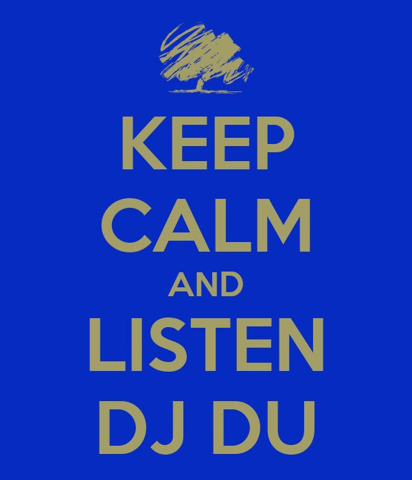 KEEP CALM AND LISTEN DJ DU