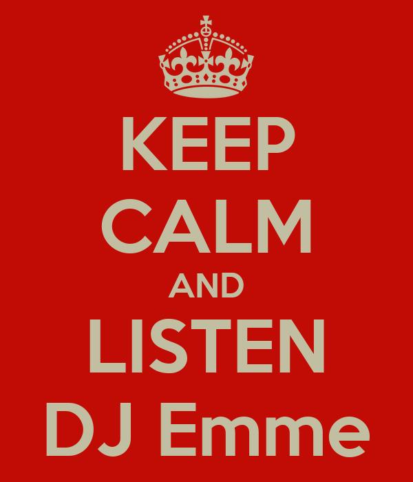 KEEP CALM AND LISTEN DJ Emme