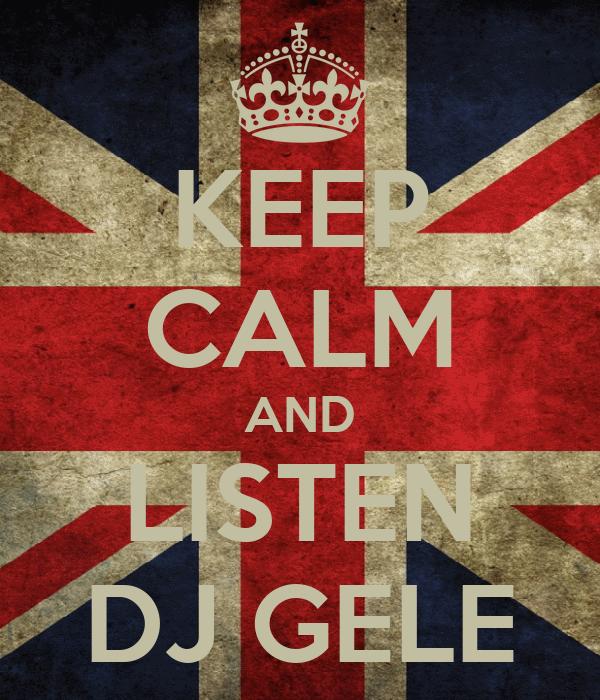 KEEP CALM AND LISTEN DJ GELE