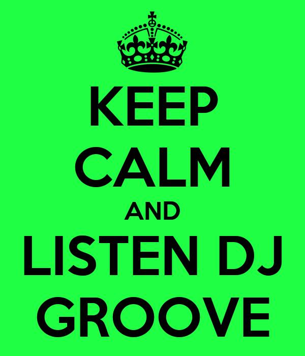 KEEP CALM AND LISTEN DJ GROOVE
