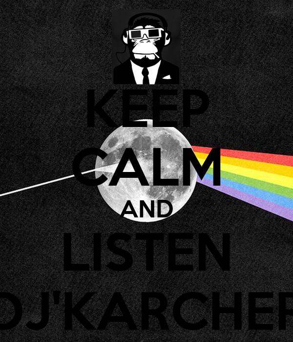 KEEP CALM AND LISTEN DJ'KARCHER
