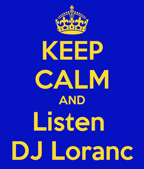 KEEP CALM AND Listen  DJ Loranc