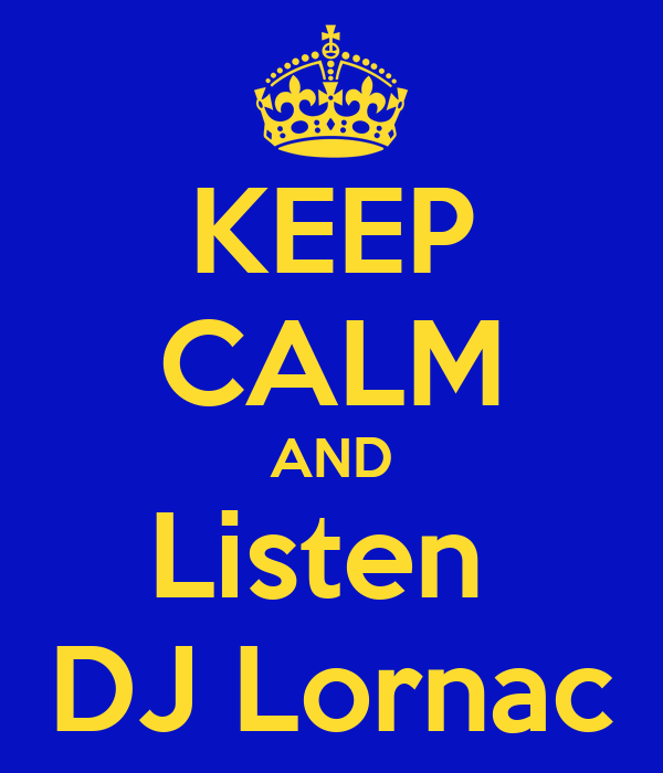 KEEP CALM AND Listen  DJ Lornac