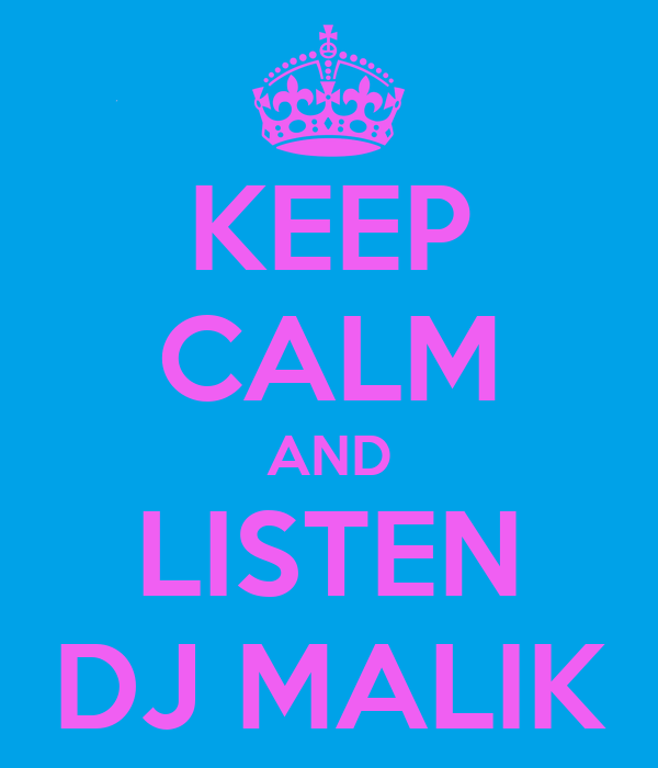 KEEP CALM AND LISTEN DJ MALIK