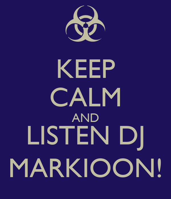 KEEP CALM AND LISTEN DJ MARKIOON!
