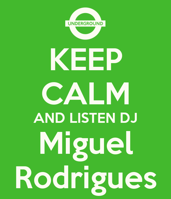 KEEP CALM AND LISTEN DJ Miguel Rodrigues
