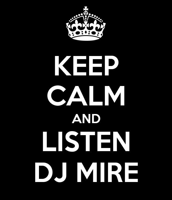 KEEP CALM AND LISTEN DJ MIRE