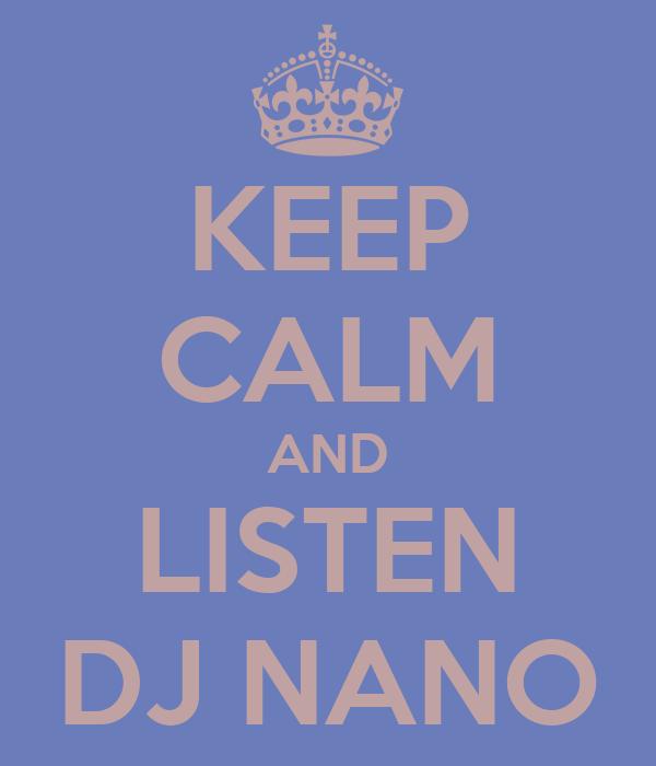 KEEP CALM AND LISTEN DJ NANO